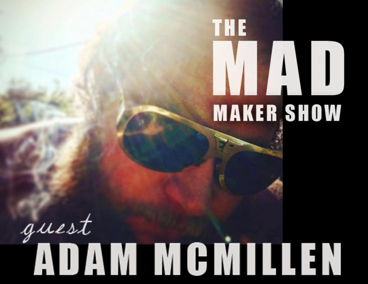 Ep1 The Mad Maker Show (Adam McMillen)